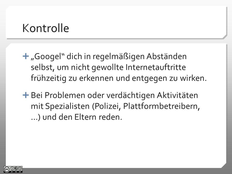 Kontrolle Googel dich in regelmäßigen Abständen selbst, um nicht gewollte Internetauftritte frühzeitig zu erkennen und entgegen zu wirken.