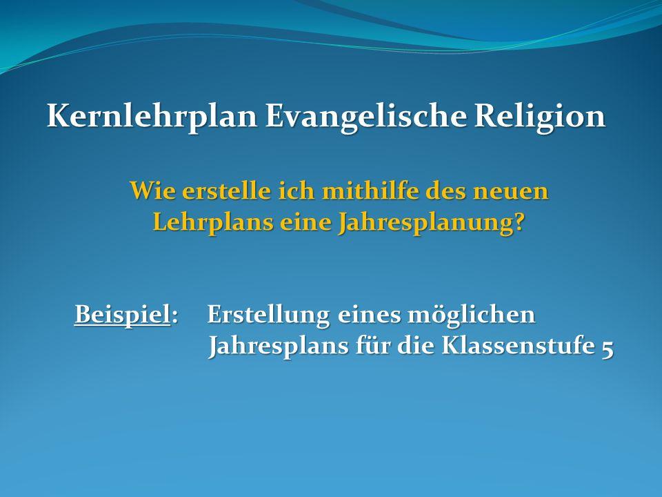 Kernlehrplan Evangelische Religion Wie erstelle ich mithilfe des neuen Lehrplans eine Jahresplanung.