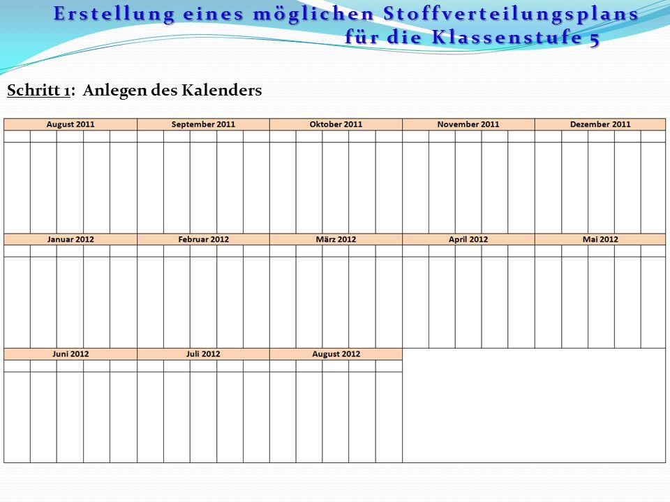 Schritt 1: Anlegen des Kalenders Erstellung eines möglichen Stoffverteilungsplans für die Klassenstufe 5 für die Klassenstufe 5