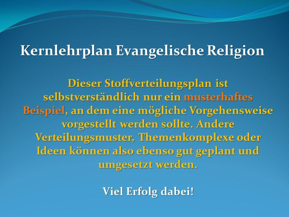Kernlehrplan Evangelische Religion Dieser Stoffverteilungsplan ist selbstverständlich nur ein musterhaftes Beispiel, an dem eine mögliche Vorgehensweise vorgestellt werden sollte.