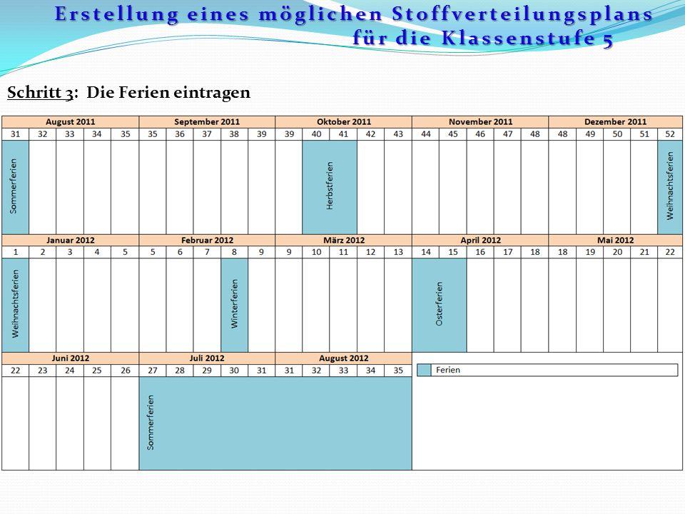 Schritt 3: Die Ferien eintragen Erstellung eines möglichen Stoffverteilungsplans für die Klassenstufe 5 für die Klassenstufe 5
