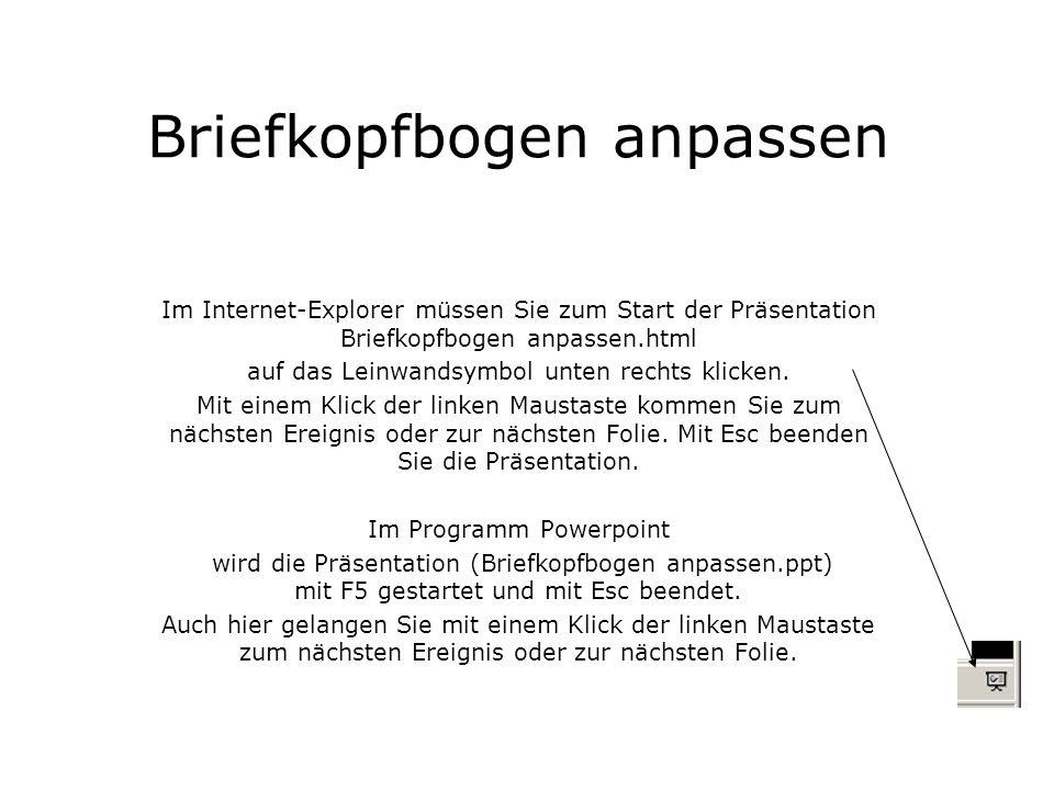 Briefkopfbogen anpassen Im Internet-Explorer müssen Sie zum Start der Präsentation Briefkopfbogen anpassen.html auf das Leinwandsymbol unten rechts kl