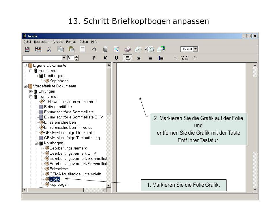 13. Schritt Briefkopfbogen anpassen 2. Markieren Sie die Grafik auf der Folie und entfernen Sie die Grafik mit der Taste Entf Ihrer Tastatur. 1. Marki