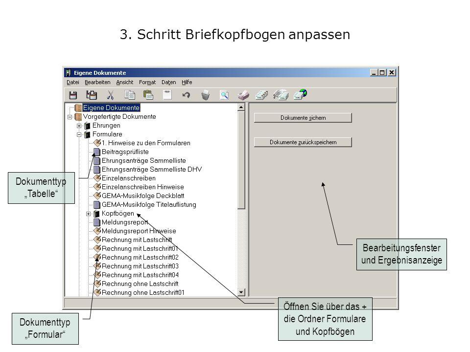3. Schritt Briefkopfbogen anpassen Bearbeitungsfenster und Ergebnisanzeige Dokumenttyp Tabelle Dokumenttyp Formular Öffnen Sie über das + die Ordner F