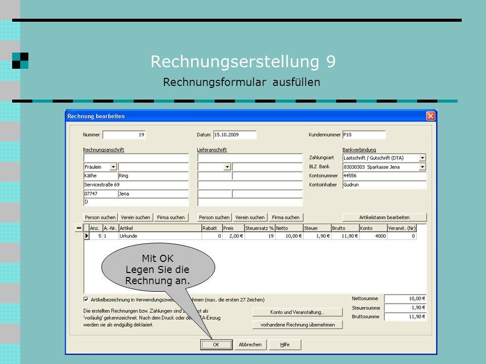 Rechnungserstellung 9 Rechnungsformular ausfüllen Mit OK Legen Sie die Rechnung an.