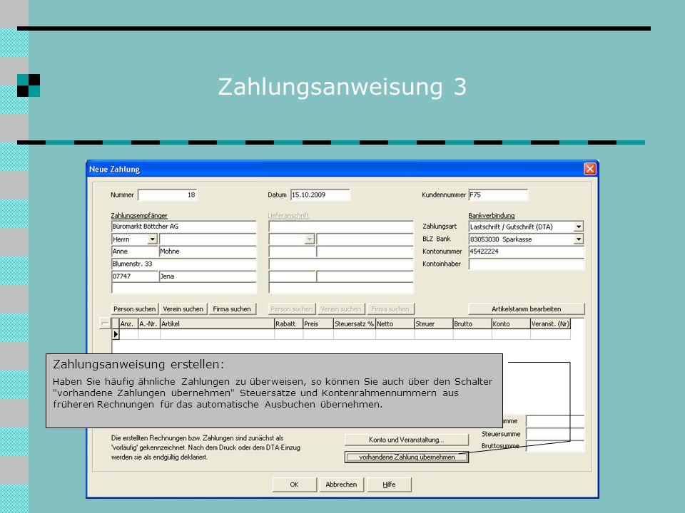 Zahlungsanweisung 3 Zahlungsanweisung erstellen: Haben Sie häufig ähnliche Zahlungen zu überweisen, so können Sie auch über den Schalter vorhandene Zahlungen übernehmen Steuersätze und Kontenrahmennummern aus früheren Rechnungen für das automatische Ausbuchen übernehmen.