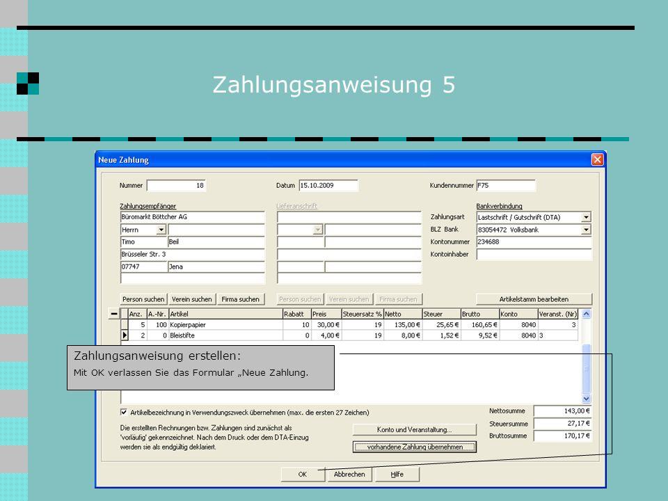 Zahlungsanweisung 5 Zahlungsanweisung erstellen: Mit OK verlassen Sie das Formular Neue Zahlung.