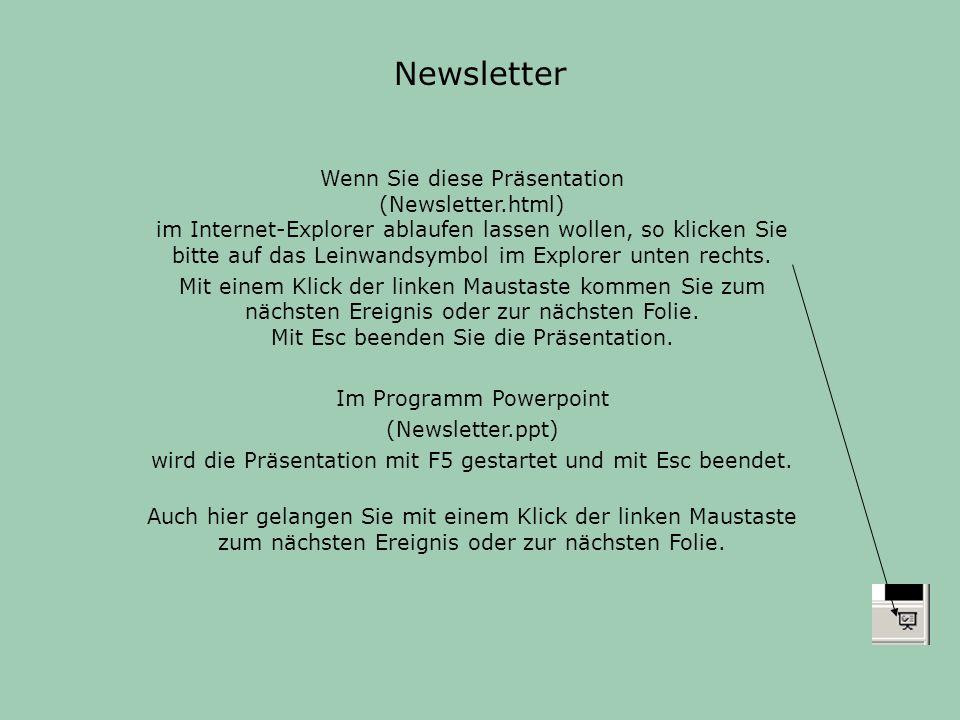 Newsletter Wenn Sie diese Präsentation (Newsletter.html) im Internet-Explorer ablaufen lassen wollen, so klicken Sie bitte auf das Leinwandsymbol im Explorer unten rechts.