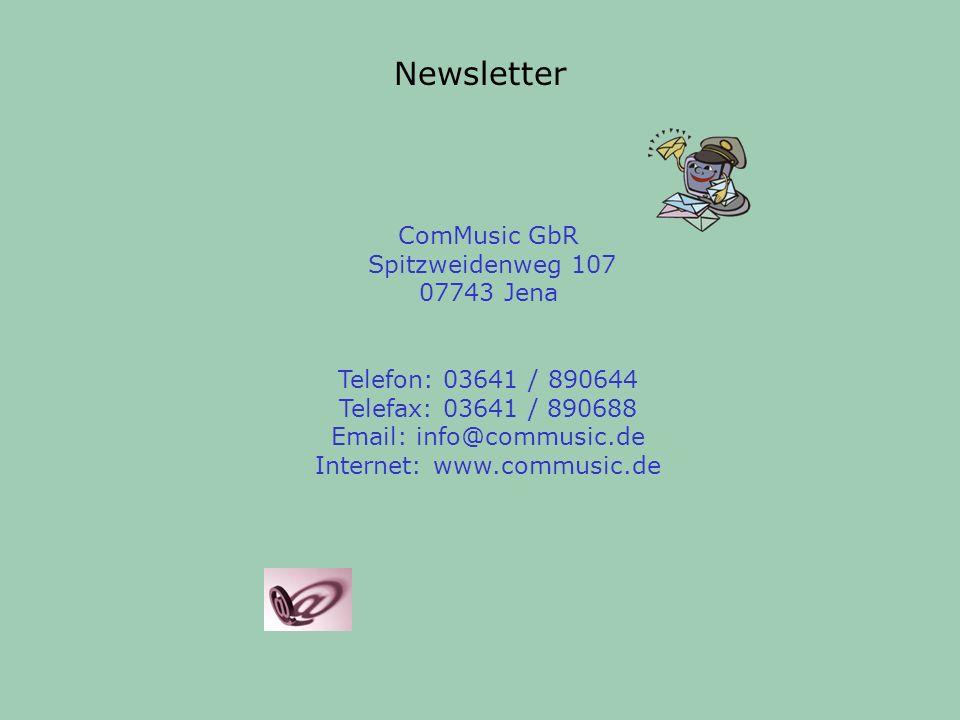 Newsletter ComMusic GbR Spitzweidenweg 107 07743 Jena Telefon: 03641 / 890644 Telefax: 03641 / 890688 Email: info@commusic.de Internet: www.commusic.de