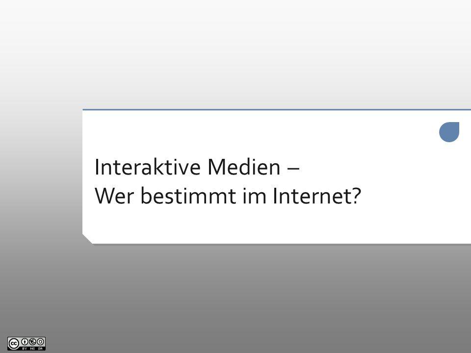 Interaktive Medien – Wer bestimmt im Internet?