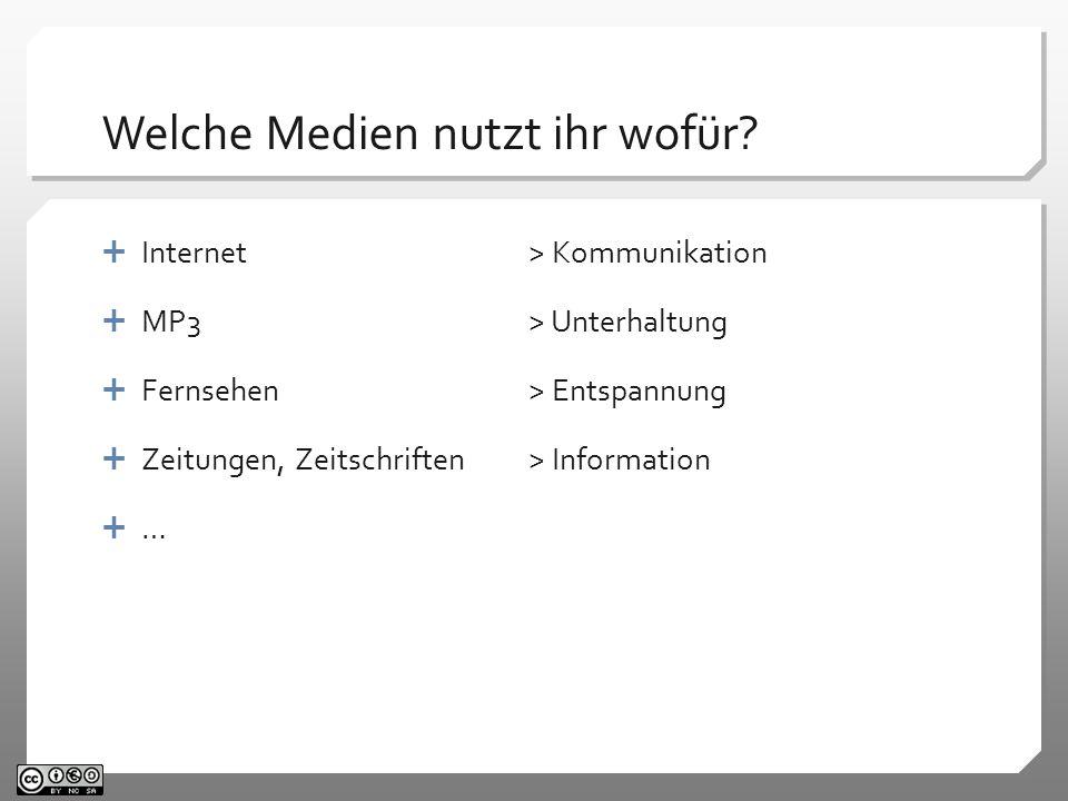 Welche Medien nutzt ihr wofür? Internet > Kommunikation MP3> Unterhaltung Fernsehen> Entspannung Zeitungen, Zeitschriften> Information …
