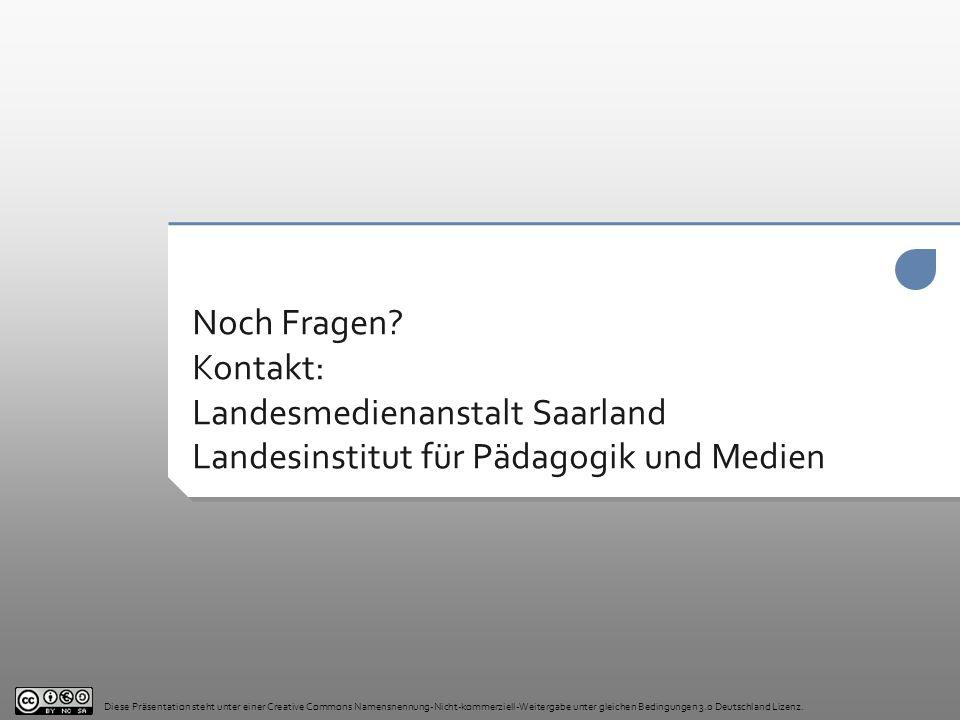 Noch Fragen? Kontakt: Landesmedienanstalt Saarland Landesinstitut für Pädagogik und Medien Diese Präsentation steht unter einer Creative Commons Namen