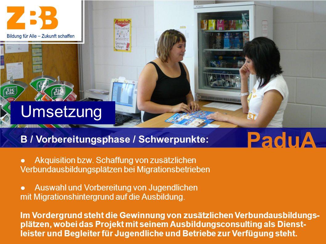 B / Vorbereitungsphase / Schwerpunkte: Akquisition bzw. Schaffung von zusätzlichen Verbundausbildungsplätzen bei Migrationsbetrieben Auswahl und Vorbe