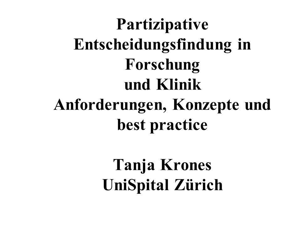 Partizipative Entscheidungsfindung in Forschung und Klinik Anforderungen, Konzepte und best practice Tanja Krones UniSpital Zürich