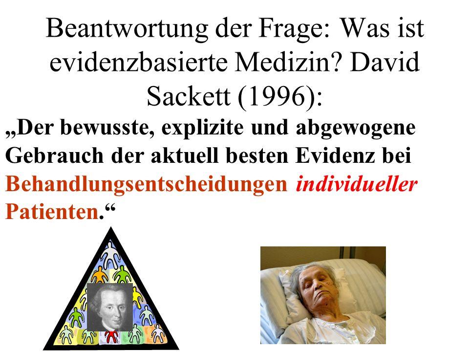 Beantwortung der Frage: Was ist evidenzbasierte Medizin? David Sackett (1996): Der bewusste, explizite und abgewogene Gebrauch der aktuell besten Evid