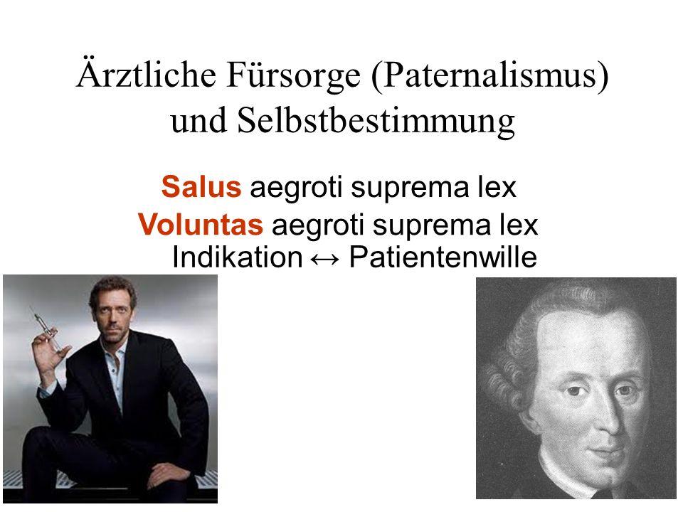 Ärztliche Fürsorge (Paternalismus) und Selbstbestimmung Salus aegroti suprema lex Indikation Patientenwille Voluntas aegroti suprema lex
