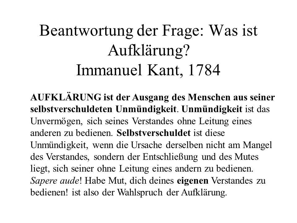 Beantwortung der Frage: Was ist Aufklärung? Immanuel Kant, 1784 AUFKLÄRUNG ist der Ausgang des Menschen aus seiner selbstverschuldeten Unmündigkeit. U