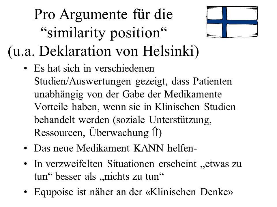 Pro Argumente für die similarity position (u.a. Deklaration von Helsinki) Es hat sich in verschiedenen Studien/Auswertungen gezeigt, dass Patienten un
