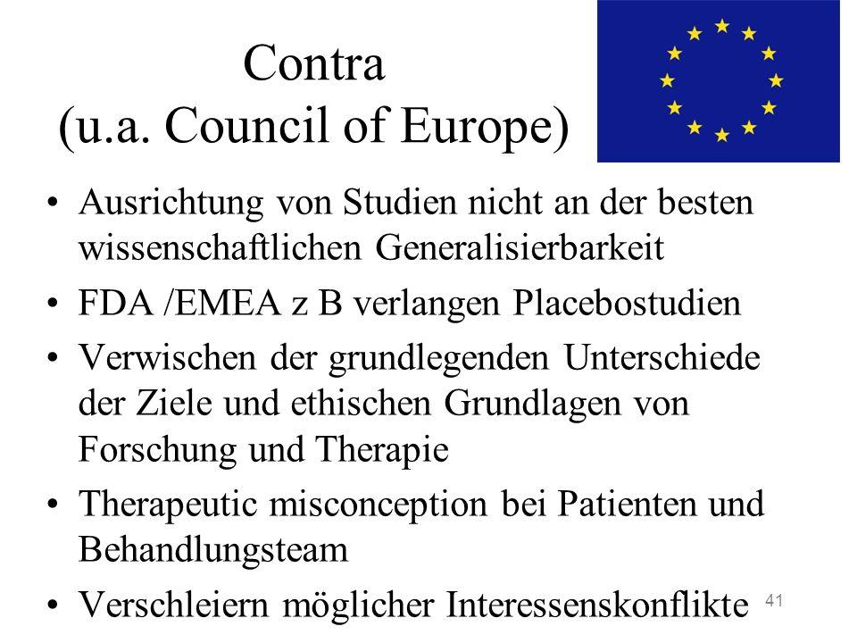 Contra (u.a. Council of Europe) Ausrichtung von Studien nicht an der besten wissenschaftlichen Generalisierbarkeit FDA /EMEA z B verlangen Placebostud