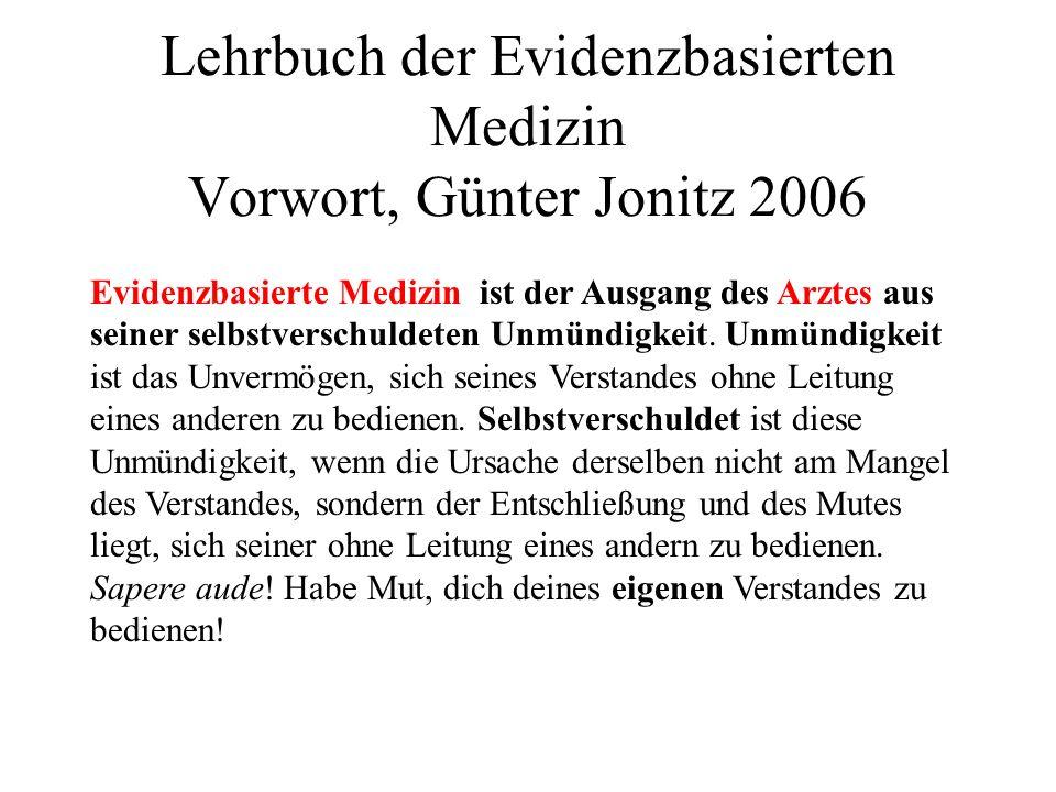 Lehrbuch der Evidenzbasierten Medizin Vorwort, Günter Jonitz 2006 Evidenzbasierte Medizin ist der Ausgang des Arztes aus seiner selbstverschuldeten Un
