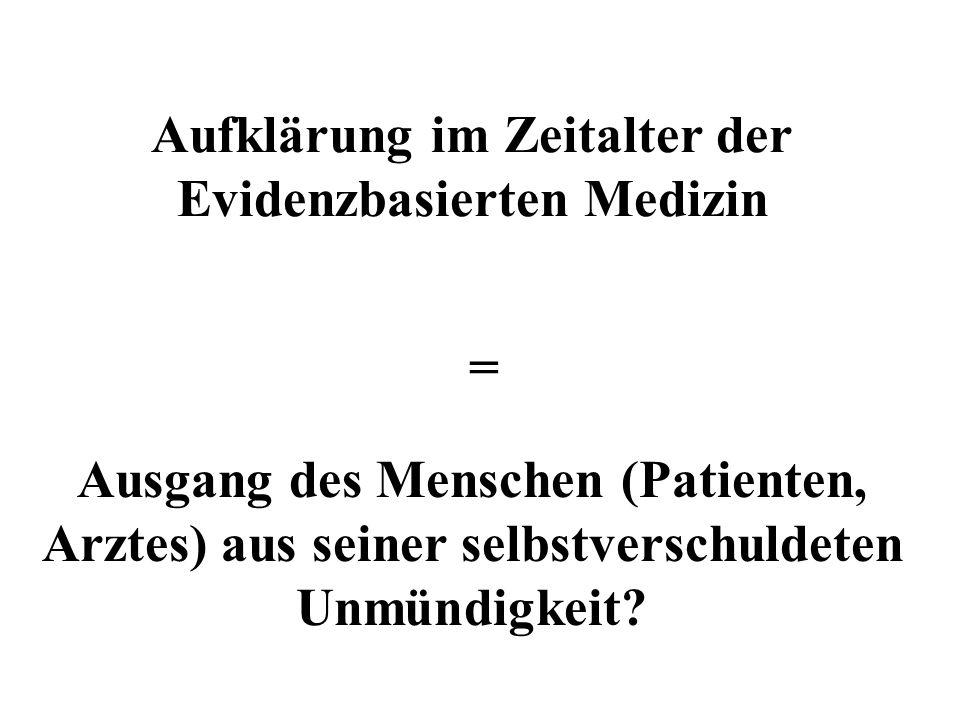 Aufklärung im Zeitalter der Evidenzbasierten Medizin Ausgang des Menschen (Patienten, Arztes) aus seiner selbstverschuldeten Unmündigkeit? =