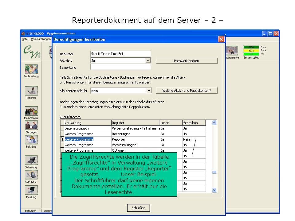 Reporterdokument auf dem Server – 2 – Die Zugriffsrechte werden in der Tabelle Zugriffsrechte in Verwaltung weitere Programme und dem Register Reporte