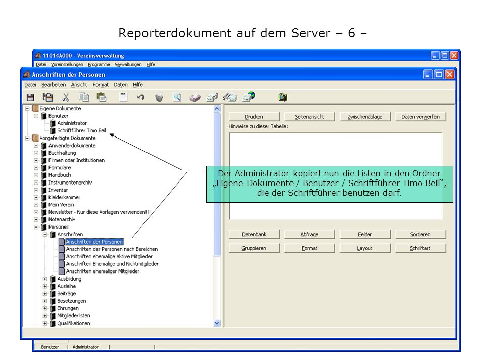 Reporterdokument auf dem Server – 6 – Der Administrator kopiert nun die Listen in den Ordner Eigene Dokumente / Benutzer / Schriftführer Timo Beil, die der Schriftführer benutzen darf.