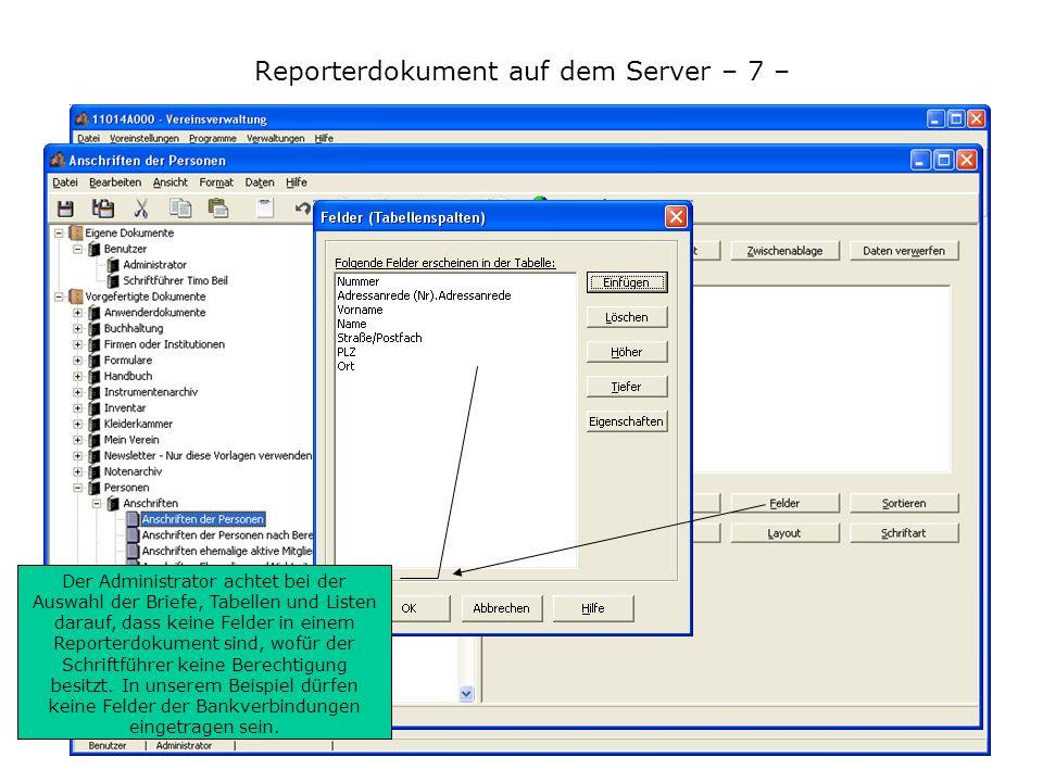 Reporterdokument auf dem Server – 7 – Der Administrator achtet bei der Auswahl der Briefe, Tabellen und Listen darauf, dass keine Felder in einem Reporterdokument sind, wofür der Schriftführer keine Berechtigung besitzt.