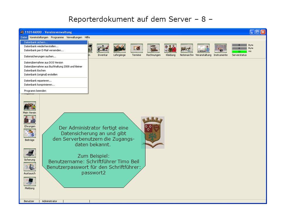 Reporterdokument auf dem Server – 8 – Der Administrator fertigt eine Datensicherung an und gibt den Serverbenutzern die Zugangs- daten bekannt. Zum Be