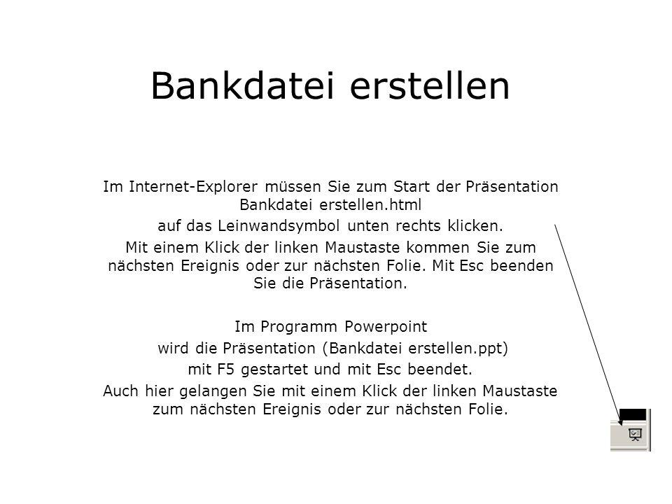 Bankdatei erstellen Im Internet-Explorer müssen Sie zum Start der Präsentation Bankdatei erstellen.html auf das Leinwandsymbol unten rechts klicken. M
