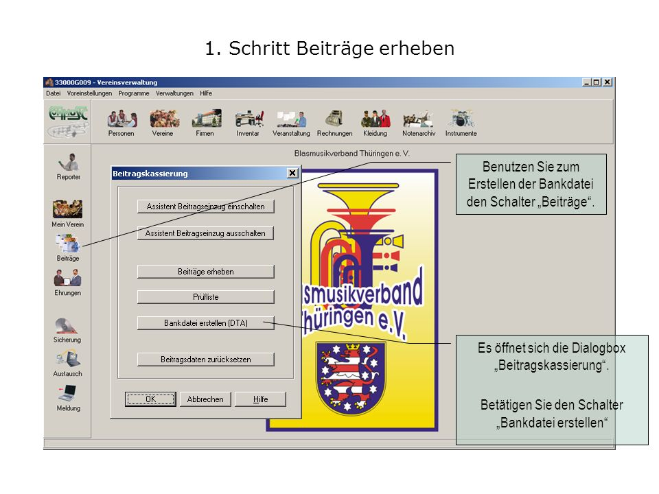 1. Schritt Beiträge erheben Benutzen Sie zum Erstellen der Bankdatei den Schalter Beiträge. Es öffnet sich die Dialogbox Beitragskassierung. Betätigen