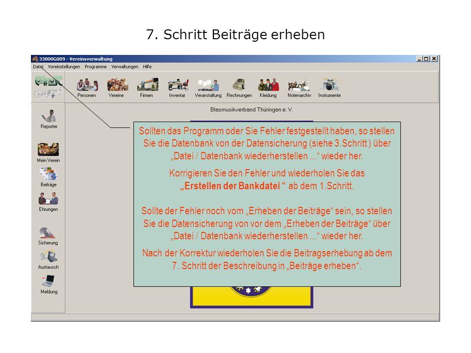 7. Schritt Beiträge erheben Sollten das Programm oder Sie Fehler festgestellt haben, so stellen Sie die Datenbank von der Datensicherung (siehe 3.Schr