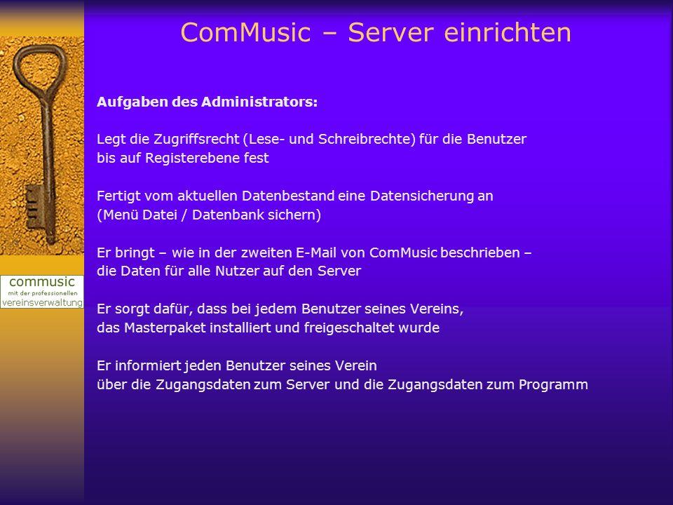 ComMusic – Server einrichten Aufgaben des Administrators: Legt die Zugriffsrecht (Lese- und Schreibrechte) für die Benutzer bis auf Registerebene fest