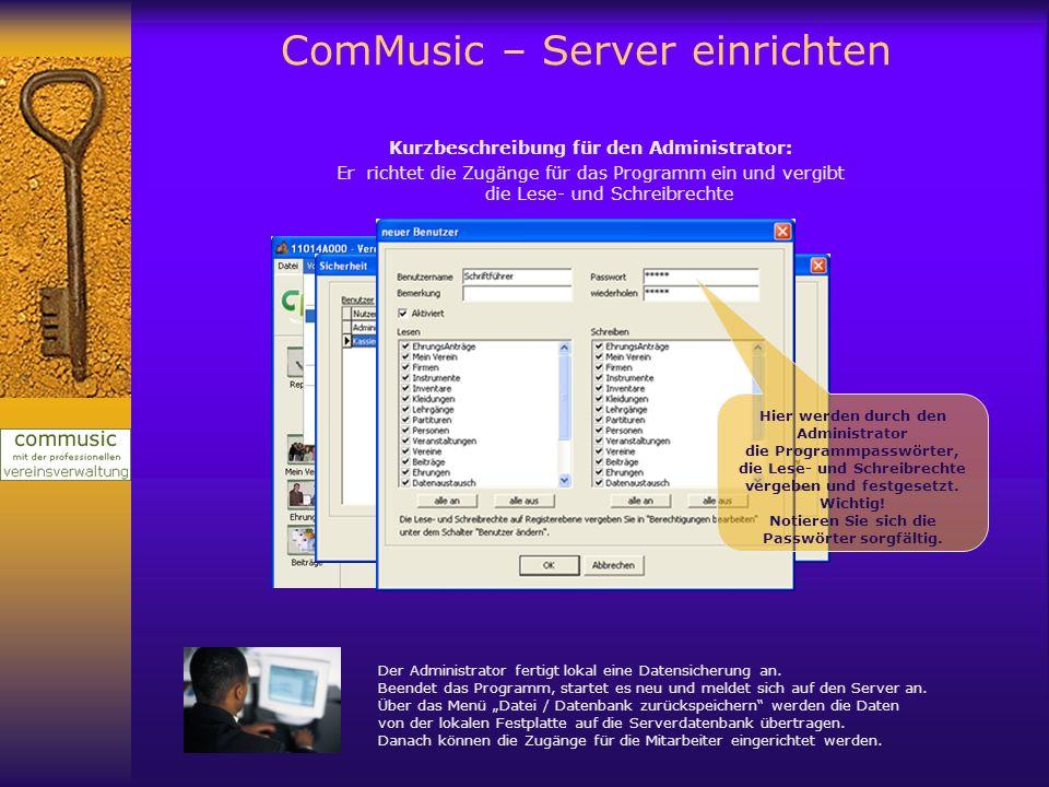 ComMusic – Server einrichten In der Benutzerverwaltung werden lokal die Programmzugänge eingerichtet. Kurzbeschreibung für den Administrator: Er richt