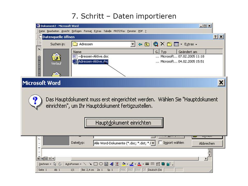 7. Schritt – Daten importieren Daten importiern und Datenquelle öffnen Adressdatei markieren und öffnen