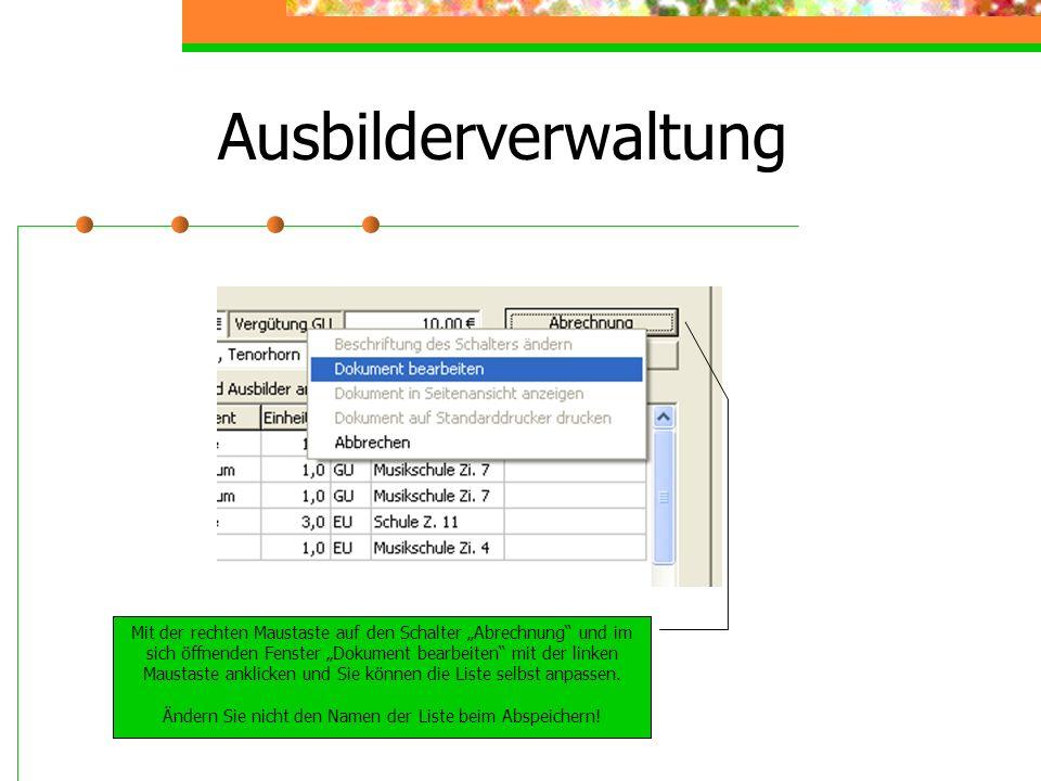 Ausbilderverwaltung Mit der rechten Maustaste auf den Schalter Abrechnung und im sich öffnenden Fenster Dokument bearbeiten mit der linken Maustaste anklicken und Sie können die Liste selbst anpassen.