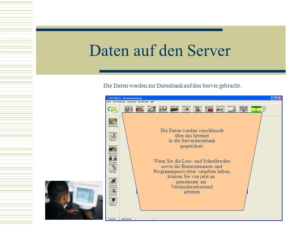 Daten auf den Server Die Daten werden zur Datenbank auf den Server gebracht. Die Daten werden verschlüsselt über das Internet in die Serverdatenbank g