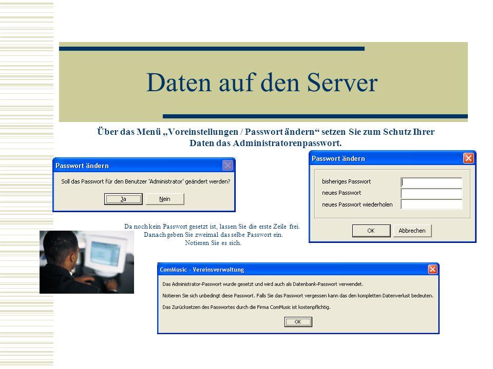 Daten auf den Server Über das Menü Voreinstellungen / Passwort ändern setzen Sie zum Schutz Ihrer Daten das Administratorenpasswort. Da noch kein Pass