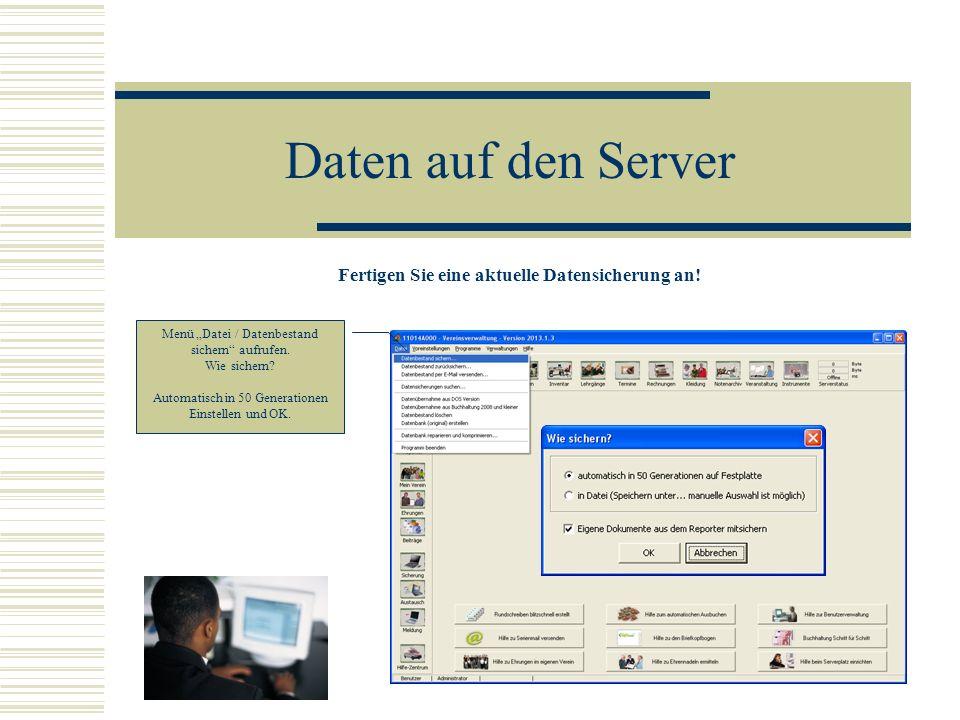 Daten auf den Server Fertigen Sie eine aktuelle Datensicherung an! Menü Datei / Datenbestand sichern aufrufen. Wie sichern? Automatisch in 50 Generati