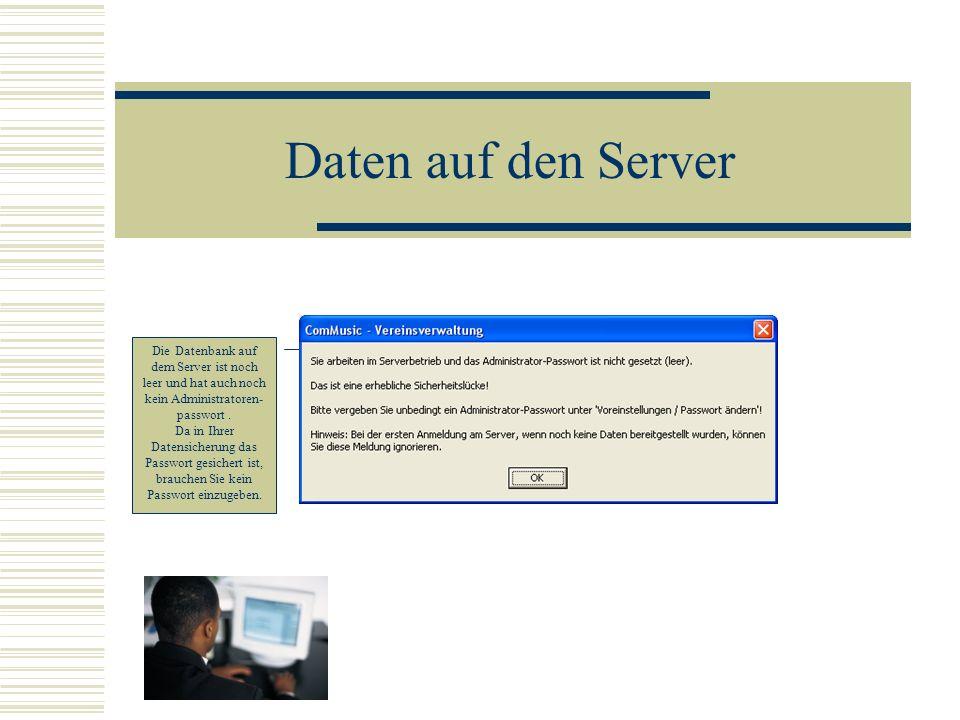 Daten auf den Server Die Datenbank auf dem Server ist noch leer und hat auch noch kein Administratoren- passwort. Da in Ihrer Datensicherung das Passw