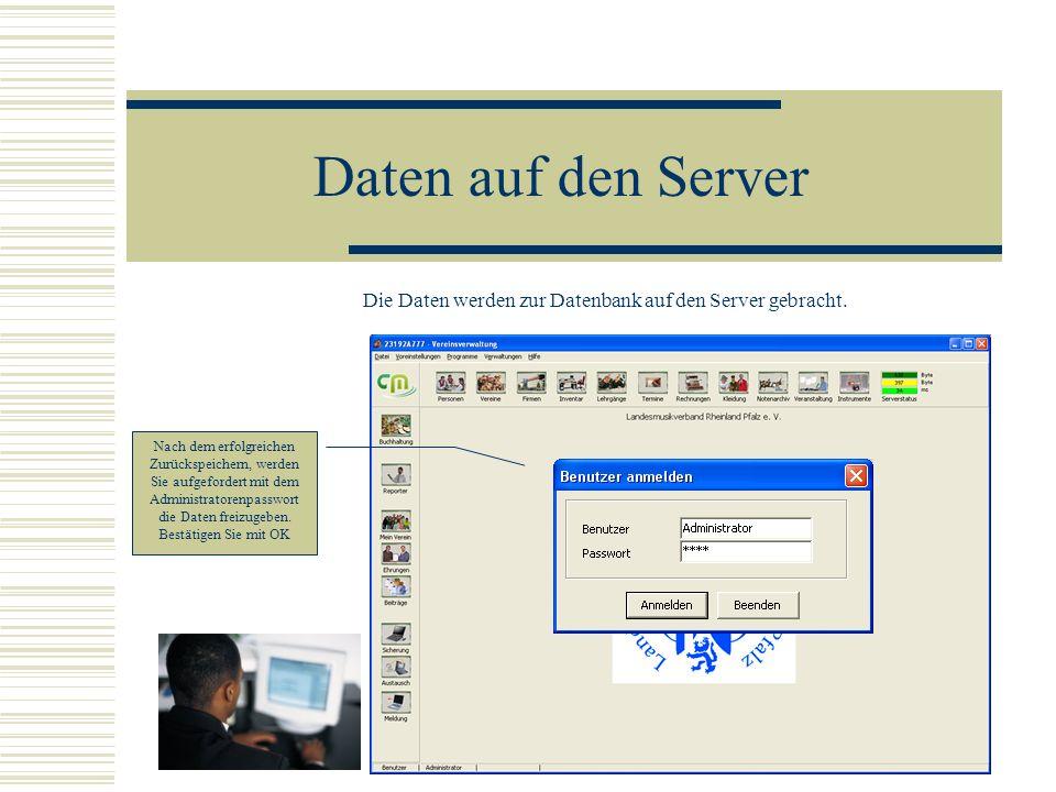 Daten auf den Server Die Daten werden zur Datenbank auf den Server gebracht. Nach dem erfolgreichen Zurückspeichern, werden Sie aufgefordert mit dem A