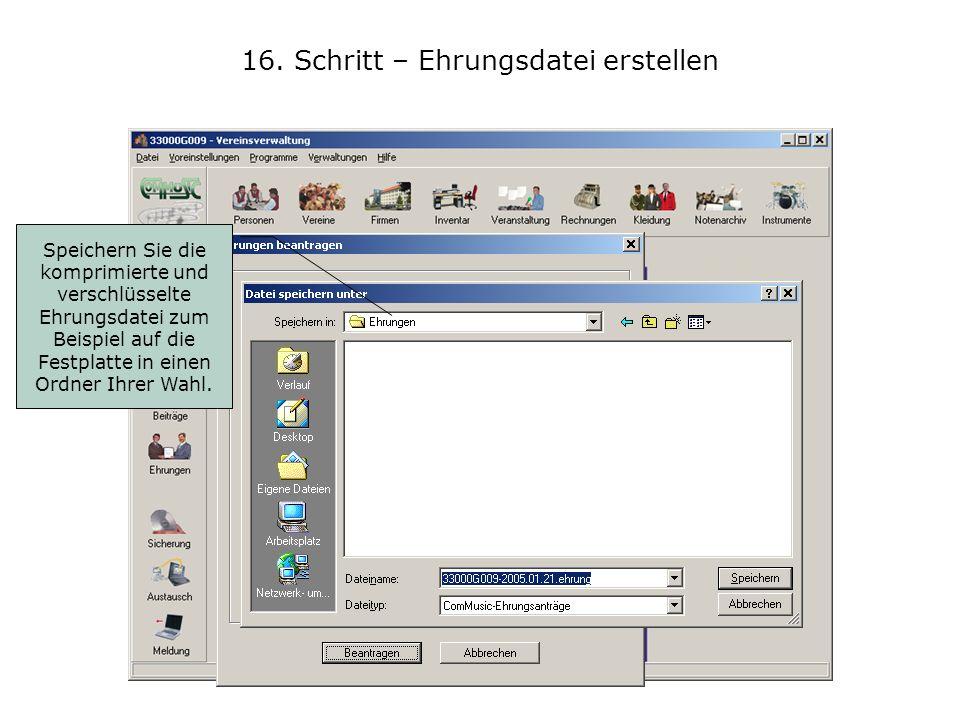 16. Schritt – Ehrungsdatei erstellen Speichern Sie die komprimierte und verschlüsselte Ehrungsdatei zum Beispiel auf die Festplatte in einen Ordner Ih