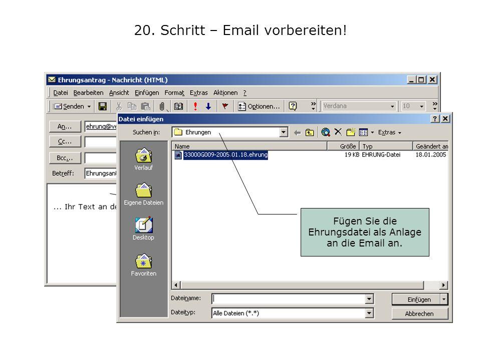 20. Schritt – Email vorbereiten! - öffnen Sie Ihr Emailprogramm - geben Sie die Verbands-Email-Adresse ein - geben Sie einen Betreff ein - nehmen Sie