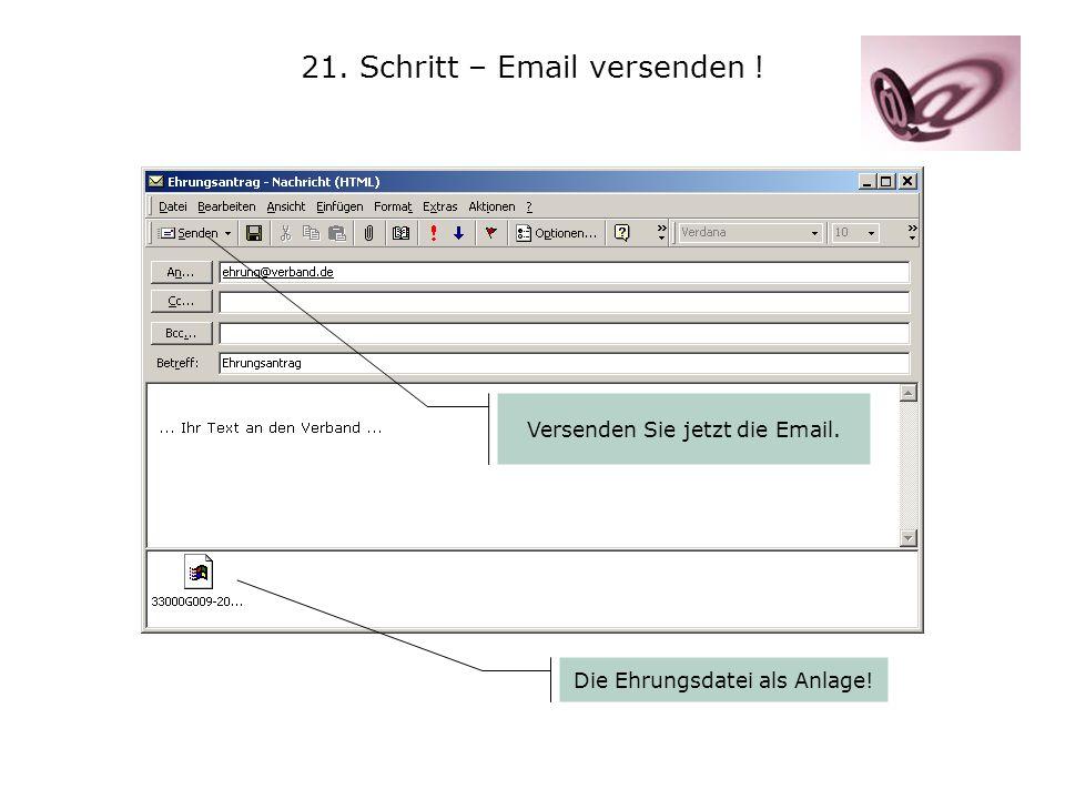 21. Schritt – Email versenden ! Die Ehrungsdatei als Anlage! Versenden Sie jetzt die Email.