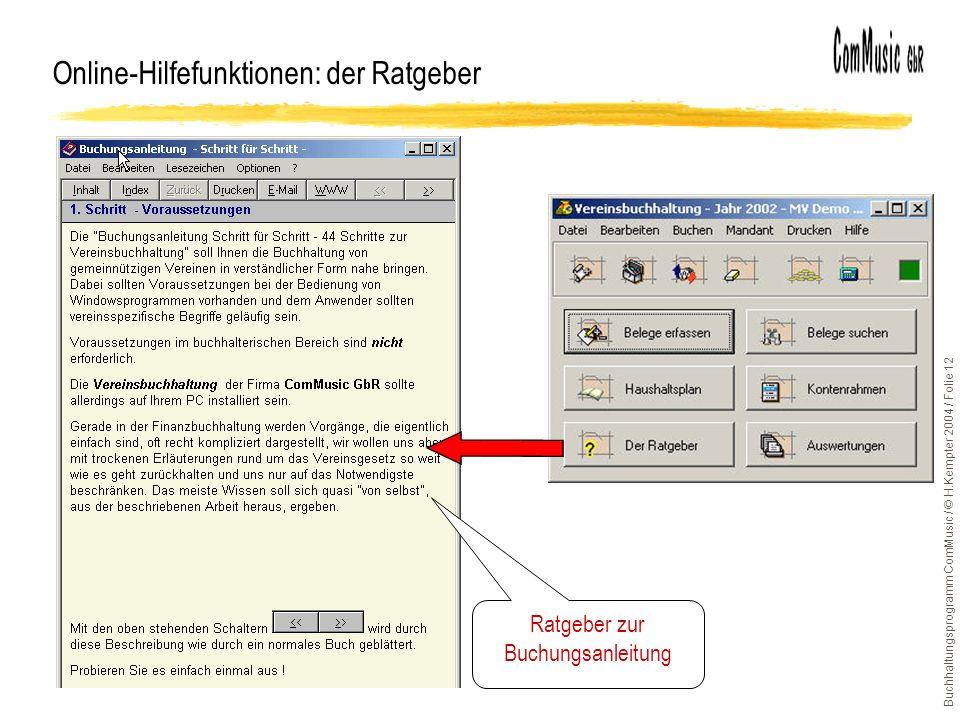 Buchhaltungsprogramm ComMusic / © H.Kempter 2004 / Folie 12 Online-Hilfefunktionen: der Ratgeber Ratgeber zur Buchungsanleitung