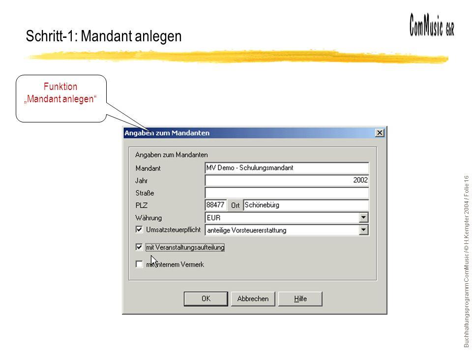 Buchhaltungsprogramm ComMusic / © H.Kempter 2004 / Folie 16 Schritt-1: Mandant anlegen Funktion Mandant anlegen