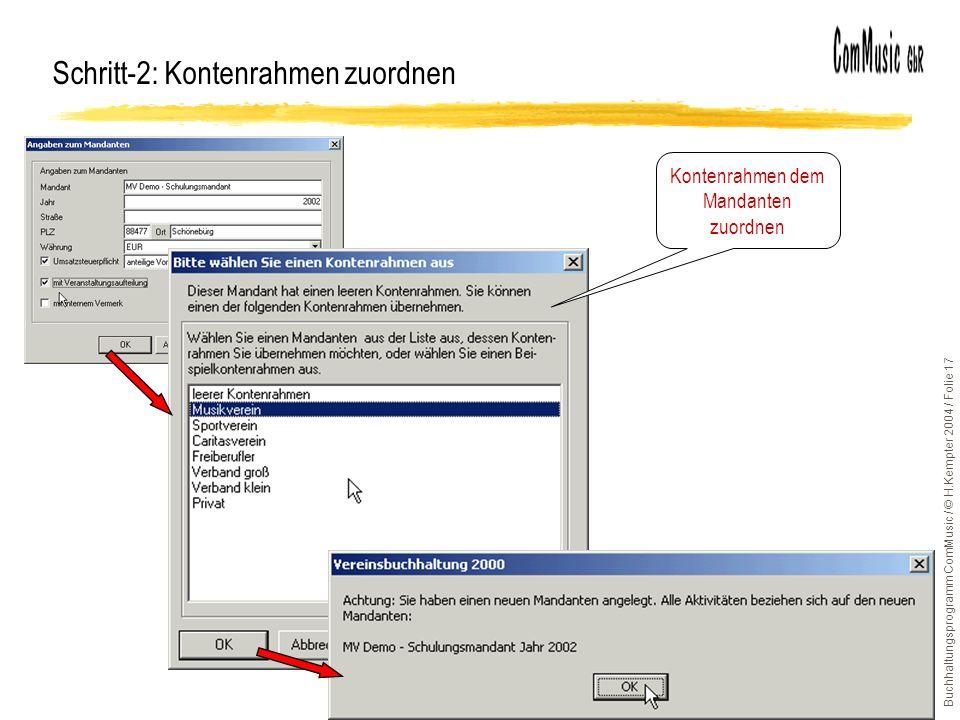 Buchhaltungsprogramm ComMusic / © H.Kempter 2004 / Folie 17 Schritt-2: Kontenrahmen zuordnen Kontenrahmen dem Mandanten zuordnen