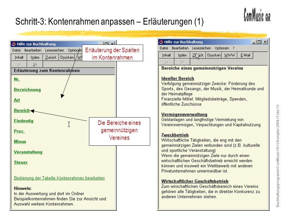 Buchhaltungsprogramm ComMusic / © H.Kempter 2004 / Folie 19 Schritt-3: Kontenrahmen anpassen – Erläuterungen (1) Erläuterung der Spalten im Kontenrahmen Die Bereiche eines gemeinnützigen Vereines