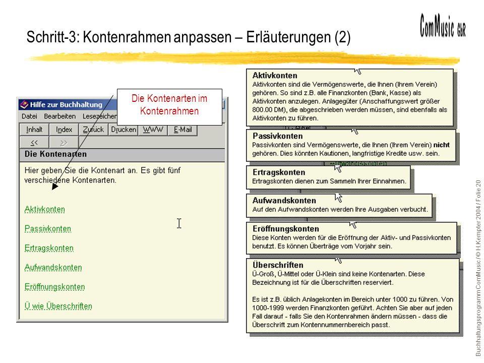 Buchhaltungsprogramm ComMusic / © H.Kempter 2004 / Folie 20 Schritt-3: Kontenrahmen anpassen – Erläuterungen (2) Die Kontenarten im Kontenrahmen