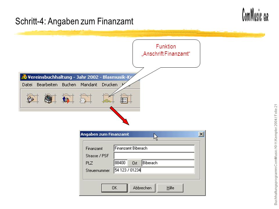 Buchhaltungsprogramm ComMusic / © H.Kempter 2004 / Folie 21 Schritt-4: Angaben zum Finanzamt Funktion Anschrift Finanzamt